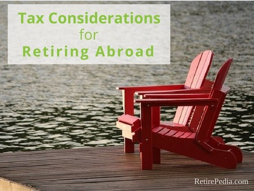 Expat Taxes: Tax Considerations for Retiring Abroad