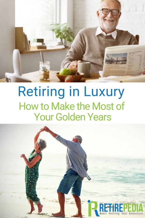 Retiring in Luxury: How to Make the Most of Your Golden Years